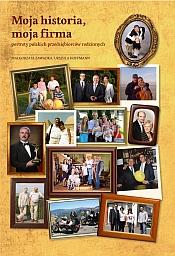 Moja historia, moja firma - portrety polskich przedsiębiorców rodzinnych