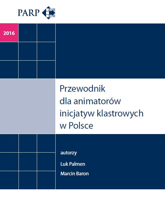 Przewodnik dla animatorów inicjatyw klastrowych w Polsce - III edycja