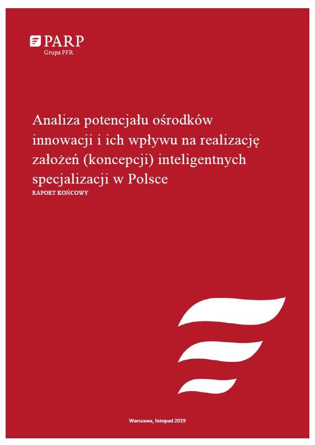 Analiza potencjału ośrodków innowacji i ich wpływu na realizację założeń (koncepcji) inteligentnych specjalizacji w Polsce